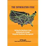 The Information Cure - Solving the Healthcare Crisis Systematically through Integrated Healthcare Management ~ Jeff Margolis
