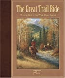 The Great Trail Ride: Meeting God in the Wide Open Spaces