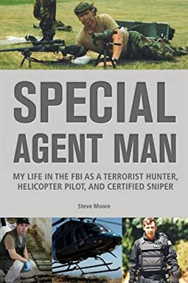 Special Agent Man: My Life in the FBI as a Terrorist Hunter, Helicopter Pilot, and Certified Sniper by Chicago Review Press
