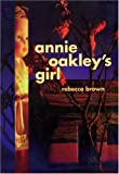 Annie Oakley's Girl (0872862798) by Brown, Rebecca