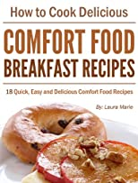 How to Cook Delicious Comfort Food: Breakfast Recipes - Quick, Easy and Delicious Comfort Food Recipe Collection