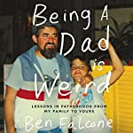 Being a Dad Is Weird: Lessons in Fatherhood from My Family to Yours | Ben Falcone