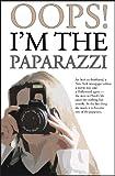 OOPS! I'M THE PAPARAZZI (Romance, Humour & Mischief)
