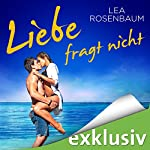 Liebe fragt nicht   Lea Rosenbaum