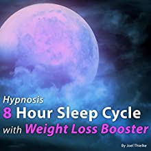 Hypnosis 8 Hour Sleep Cycle with Weight Loss Booster: The Sleep Learning System Speech by Joel Thielke Narrated by Joel Thielke