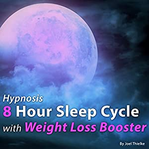 Hypnosis 8 Hour Sleep Cycle with Weight Loss Booster Speech