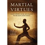 Martial Virtues: Lessons in Wisdom, Courage, and Compassion from the World's Greatest Warriors