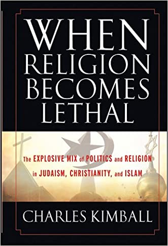 When Religion Becomes Lethal: The Explosive Mix of Politics and Religion in Judaism, Christianity, and Islam
