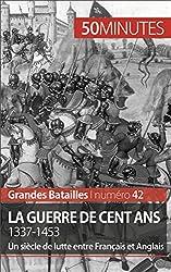 La guerre de Cent Ans. 1337-1453- Un sicle de lutte entre Franais et Anglais (Grandes Batailles t. 42) (French Edition)
