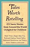 Tales Worth Retelling: 23 Classic Stories from Around the World (Adapted for Children)