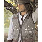 Classic Knits for Men: 27 Plus Original Handknit Designs with Rowan Yarnsby Wendy Baker and Martin...