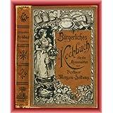 Bürgerliches Kochbuch für die Abbonnenten der Berliner Morgen-Zeitung. Praktisches Kochbuch-Buch für die bürgerliche...