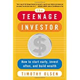 The Teenage Investor : How to Start Early, Invest Often & Build Wealth ~ Timothy Olsen