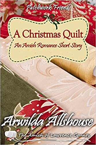 A Christmas Quilt: An Amish Romance Short Story: The Amish of Lawrence County, PA (Patchwork Friends: Quilters of Lawrence County Book 5)