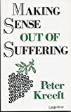 Making Sense Out of Suffering (0802725961) by Kreeft, Peter