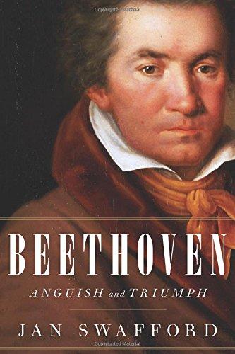 Beethoven Anguish and Triumph - Jan Swafford