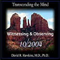 Transcending the Mind Series: Witnessing & Observing Rede von David R. Hawkins Gesprochen von: David R. Hawkins
