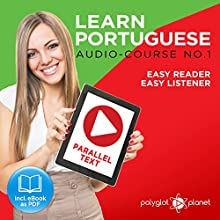 Learn Portuguese - Easy Reader - Easy Listener Parallel Text: Portuguese Audio Course No. 1 Audiobook by  Polyglot Planet Narrated by Samuel Goncalves, Christopher Tester