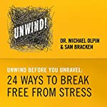 Unwind Before You Unravel - 24 Ways to Break Free from Stress | Michael Olpin,Sam Bracken