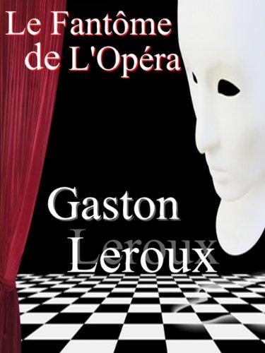 Gaston Leroux - Le Fantôme de l'Opéra (annoté) (French Edition)