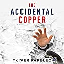 The Accidental Copper Audiobook by McIver Papeleo Narrated by Ian A. Miller