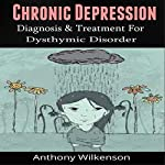 Chronic Depression: Diagnosis and Treament for Dysthymic Disorder   Anthony Wilkenson