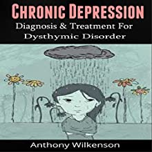 Chronic Depression: Diagnosis and Treament for Dysthymic Disorder (       UNABRIDGED) by Anthony Wilkenson Narrated by Tom Lennon