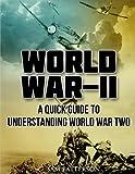 World War 2: A Quick Guide To Understanding World War Two (World War ii, Pearl Harbor, Holocaust)