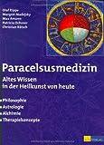Olaf Rippe Paracelsusmedizin: Altes Wissen in der Heilkunde von heute. Philosophie, Astrologie, Alchimie, Therapiekonzepte