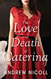The Love and Death of Caterina Andrew Nicoll