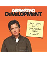Arrested Development: And That's Why . . . You Always Leave a Note.