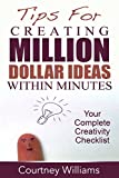 Tips For Creating Million Dollar Ideas Within Minutes: Your Complete Creativity Checklist