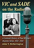 img - for Vic and Sade on the Radio: A Cultural History of Paul Rhymer's Daytime Series, 1932-1944 book / textbook / text book