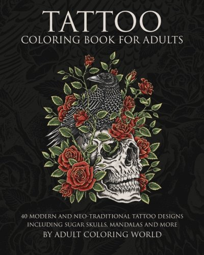 Tattoo Coloring Book For Adults 40 Modern And Neo Traditional Designs Including Sugar