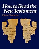 How to Read the New Testament (0334020565) by Charpentier, Etienne