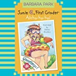 Junie B., First Grader: Aloha-ha-ha! (       UNABRIDGED) by Barbara Park Narrated by Lana Quintal
