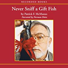 Never Sniff a Gift Fish Audiobook by Patrick McManus Narrated by Norman Dietz