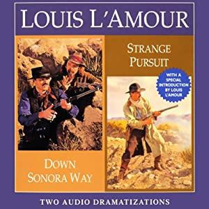 Down Sonora Way & Strange Pursuit (Dramatized) | [Louis L'Amour]