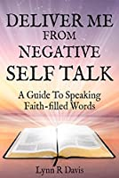 Deliver Me From Negative Self Talk: Faithful Words You Should Say When You Talk To Yourself (English Edition)