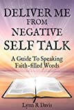 Deliver Me From Negative Self Tallk:A Guide To Speaking Faith-Filled Words (Negative Self Talk Book 1)