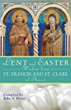 Lent and Easter Wisdom From St. Francis and St. Clare of Assisi (Lent & Easter Wisdom)