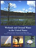 Wetlands and Ground Water in the United States (0964118602) by Andrew W. Stone