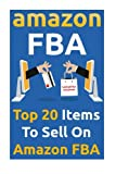 Amazon FBA: Top 20 Items To Sell On Amazon FBA: (Amazon fba books, amazon fba business, amazon fba selling) (amazon fba secrets, amazon fba seller, amazon fba private label,) (Volume 2)
