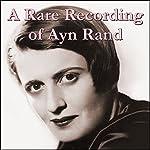 A Rare Recording of Ayn Rand | Ayn Rand