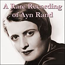 A Rare Recording of Ayn Rand Speech by Ayn Rand Narrated by Ayn Rand