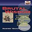 Brutal Wisdom: Comments on the 36 Strategies of Ancient Chinese Thought (       UNABRIDGED) by Master Dutch Hinkle Narrated by Dave Wright