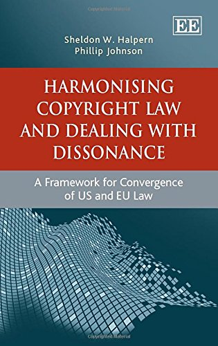 Harmonising Copyright Law and Dealing With Dissonance: A Framework for Convergence of US and EU Law PDF