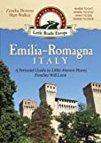 Emilia-Romagna, Italy: A Personal Guide to Little-known Places Foodies Will Love (Little Roads Europe)