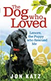 The Dog Who Loved: Lenore, the Puppy Who Rescued Me