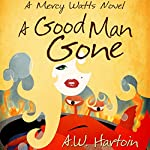 A Good Man Gone: Mercy Watts Mysteries, Book 1 | A.W. Hartoin